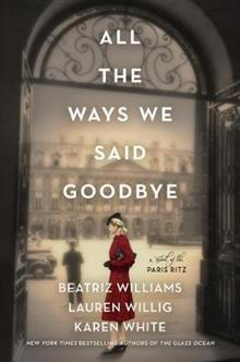 All the Ways We Said Goodbye: A Novel of the Ritz Paris