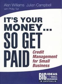 It's Your Money...So Get Paid!: Credit Management For Small Business
