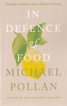In Defence of Food: The Myth of Nutrition and the Pleasures of Eating