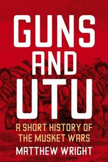 Guns and Utu: A Short History of the Musket Wars