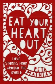 Eat Your Heart Out: Love Stories from around the World