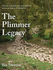 The Plimmer Legacy: A family story from early Wellington to modern farming in the Rangitikei