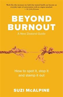 Beyond Burnout: How to Spot It, Stop It and Stamp It Out