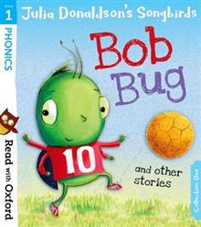 Read with Oxford: Stage 1: Julia Donaldson's Songbirds: Bob Bug and Other Stories