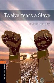 Oxford Bookworms Library: Level 2:: Twelve Years a Slave: Graded readers for secondary and adult learners