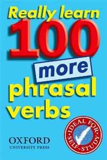 Really Learn 100 More Phrasal Verbs: Learn 100 frequent and useful phrasal verbs in English in six easy steps