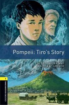 Oxford Bookworms Library: Level 1:: Pompeii: Tiro's Story: Graded readers for secondary and adult learners