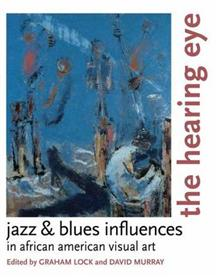 The Hearing Eye: Jazz and Blues Influences in African American Visual Art