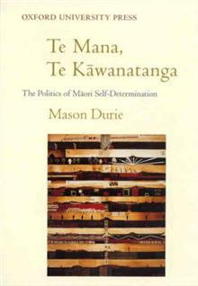 Te Mana, Te Kawanatanga: The Politics of Maori Self-determination