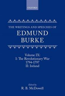 The Writings and Speeches of Edmund Burke: Volume IX: Part I. The Revolutionary War, 1794-1797; Part II. Ireland