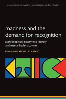 Madness and the demand for recognition: A philosophical inquiry into identity and mental health activism