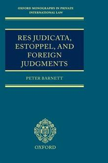 Res Judicata, Estoppel and Foreign Judgments: The Preclusive Effects of Foreign Judgments in Private International Law