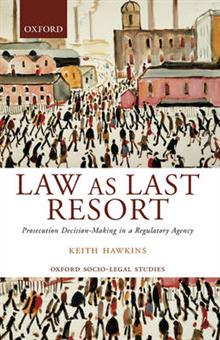 Law as Last Resort: Prosecution Decision-Making in a Regulatory Agency