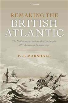 Remaking the British Atlantic: The United States and the British Empire after American Independence