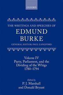 The Writings and Speeches of Edmund Burke: Volume IV: Party, Parliament, and the Dividing of the Whigs, 1780-1794