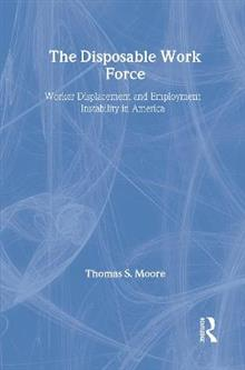The Disposable Work Force: Worker Displacement and Employment Instability in America