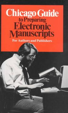 Chicago Guide to Preparing Electronic Manuscripts: For Authors and Publishers