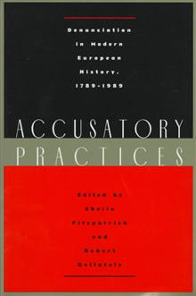 Accusatory Practices: Denunciation in Modern European History, 1789-1989