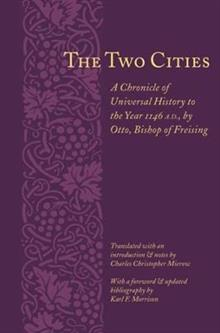 The Two Cities: A Chronicle of Universal History to the Year 1146