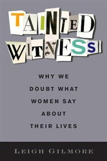 Tainted Witness: Why We Doubt What Women Say About Their Lives