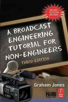 A Broadcast Engineering Tutorial for Non-Engineers