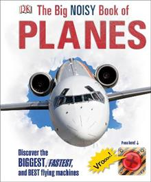 The Big Noisy Book of Planes: Discover the Biggest, Fastest and Best Flying Machines