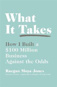 What It Takes: How I Built a $100 Million Business Against the Odds