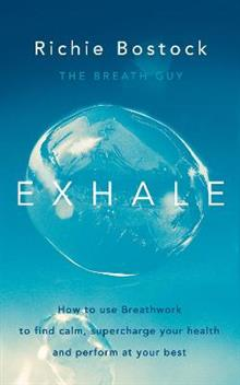 Exhale: How to Use Breathwork to Find Calm, Supercharge Your Health and Perform at Your Best