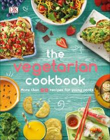 The Vegetarian Cookbook: More than 50 Recipes for Young Cooks