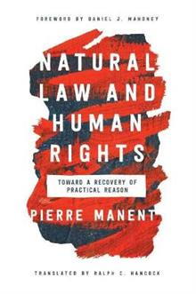 Natural Law and Human Rights: Toward a Recovery of Practical Reasonge History of a Radical Idea