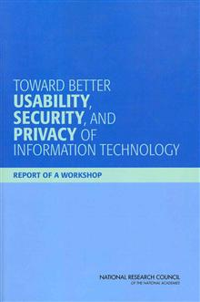 Toward Better Usability, Security, and Privacy of Information Technology: Report of a Workshop