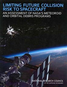 Limiting Future Collision Risk to Spacecraft: An Assessment of NASA's Meteoroid and Orbital Debris Programs