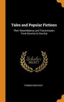Tales and Popular Fictions: Their Resemblance, and Transmission from Country to Country