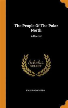 The People Of The Polar North: A Record