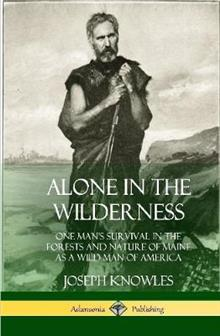 Alone in the Wilderness: One Man's Survival in the Forests and Nature of Maine as a Wild Man of America (Hardcover)