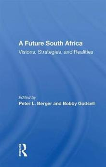 A Future South Africa: Visions, Strategies, and Realities