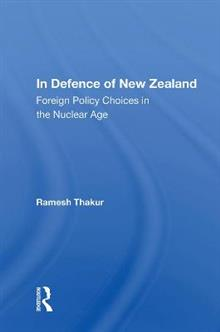 In Defence of New Zealand: Foreign Policy Choices in the Nuclear Age