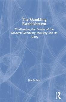 The Gambling Establishment: Challenging the Power of the Modern Gambling Industry and its Allies