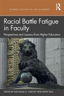 Racial Battle Fatigue in Faculty: Perspectives and Lessons from Higher Education