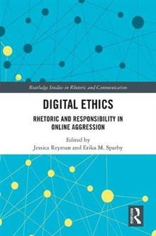Digital Ethics: Rhetoric and Responsibility in Online Aggression
