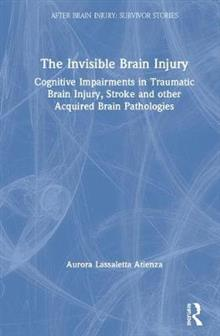 The Invisible Brain Injury: Cognitive Impairments in Traumatic Brain Injury, Stroke and other Acquired Brain Pathologies