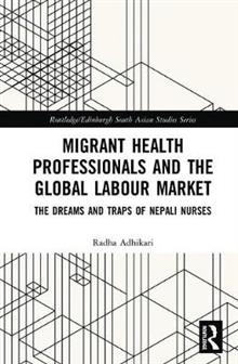 Migrant Health Professionals and the Global Labour Market: The Dreams and Traps of Nepali Nurses