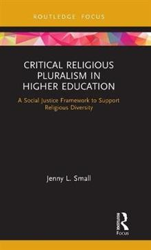 Critical Religious Pluralism in Higher Education: A Social Justice Framework to Support Religious Diversity