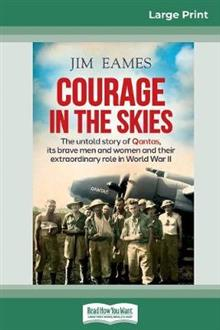 Courage in the Skies: The untold story of Qantas, its brave men and women and their extraordinary role in World War II (16pt Large Print Edition)