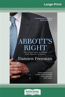Abbott's Right: The conservative tradition from Menzies to Abbott (16pt Large Print Edition)