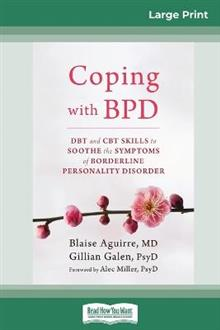 Coping with BPD: DBT and CBT Skills to Soothe the Symptoms of Borderline Personality Disorder (16pt Large Print Edition)