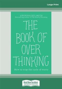 The Book of Overthinking: How to Stop the Cycle of Worry