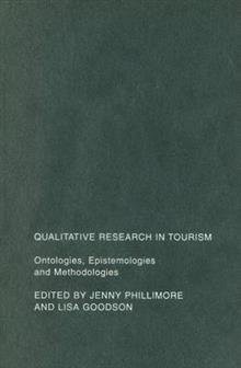 Qualitative Research in Tourism: Ontologies, Epistemologies and Methodologies