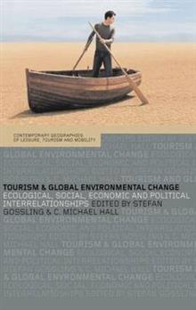 Tourism and Global Environmental Change: Ecological, Economic, Social and Political Interrelationships