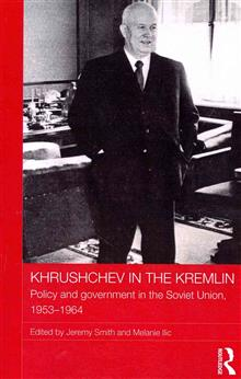 Khrushchev in the Kremlin: Policy and Government in the Soviet Union, 1953-64